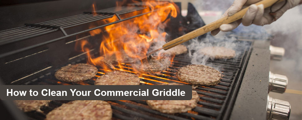 How to Clean Your Commercial Griddle
